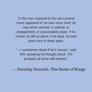 """""""To the men exposed to his rule Lymond never appeared ill_ he was never tired; he was never"""